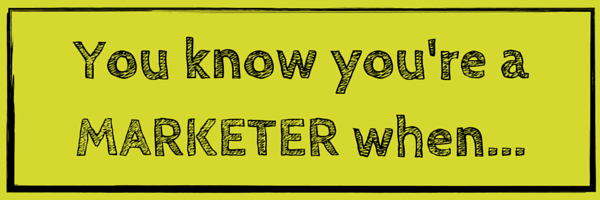 You-know-youre-a-marketer-when-4