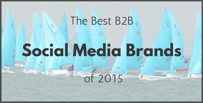 The Best B2B Social Media Brands of 2015