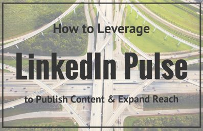How to Leverage LinkedIn Pulse to Publish Content and Expand Reach