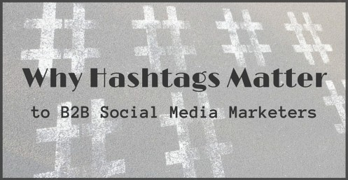 To Hashtag or Not to Hashtag: Why Hashtags Matter to B2B Social Media Marketers