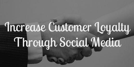 How to Increase Customer Loyalty Through Social Media