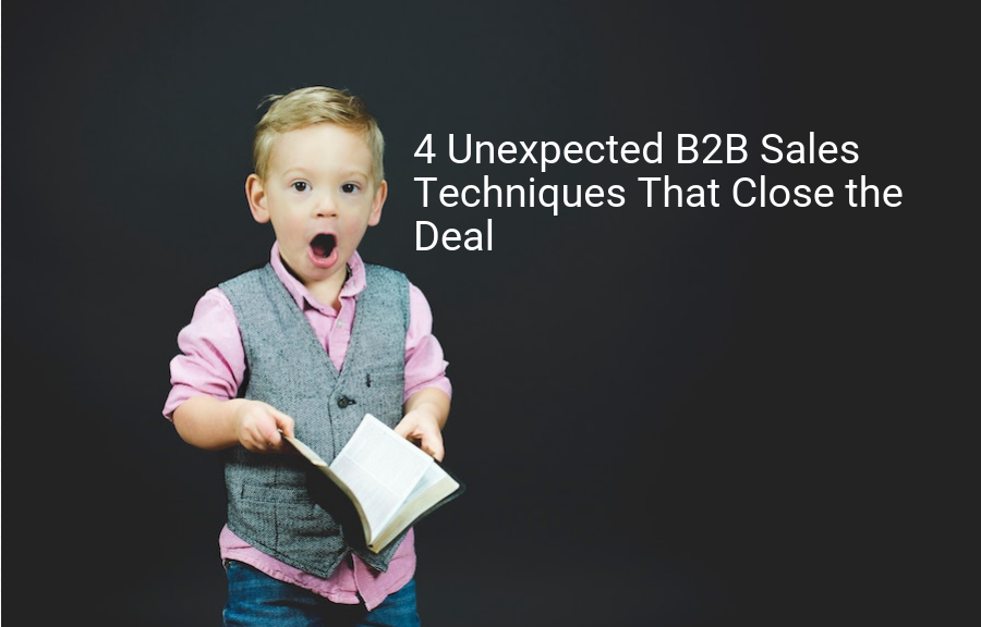 4 Unexpected B2B Sales Techniques That Close the Deal [Infographic]